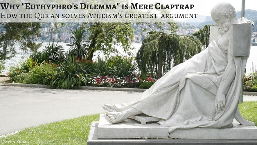 "Why ""Euthyphro's Dilemma"" Is Mere Claptrap: How The Qur'an Solves Atheism's Greatest Argument"