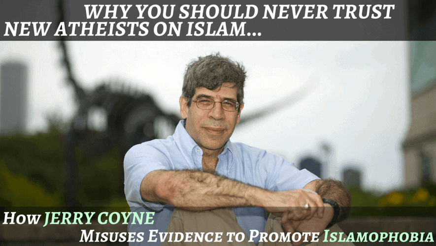 Why You Should Never Trust New Atheists on Islam: How Jerry Coyne Misuses Evidence to Promote Islamophobia