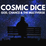 COSMIC DICE: God, Chance & the Multiverse