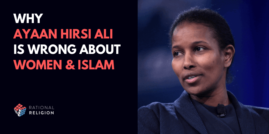 Why Ayyan Hirsi Ali is Wrong About Islam and Women