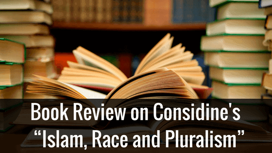 "Book Review: Craig Considine's ""Islam, Race and Pluralism"" Provides a Path to Unity"
