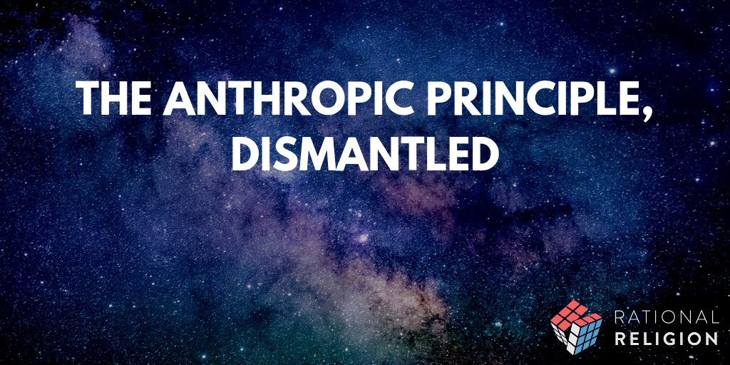 The Anthropic Principle, Dismantled