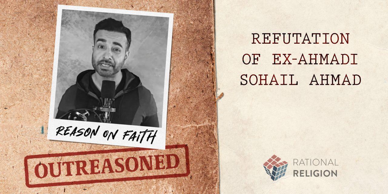 "Outreasoned: Refuting EX-AHMADI Sohail Ahmad, AKA ""Reason On Faith"""